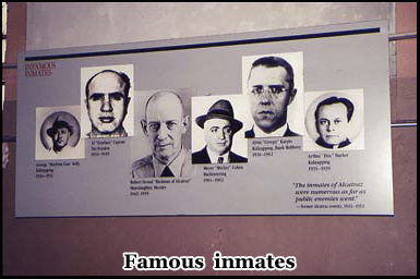 Famous inmates of Alcatraz include Al Capone, and Pretty Boy Floyd