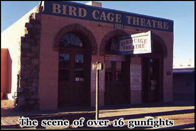 The Birdcage Theatre in Tombstone is the location of more then 16 gunfights